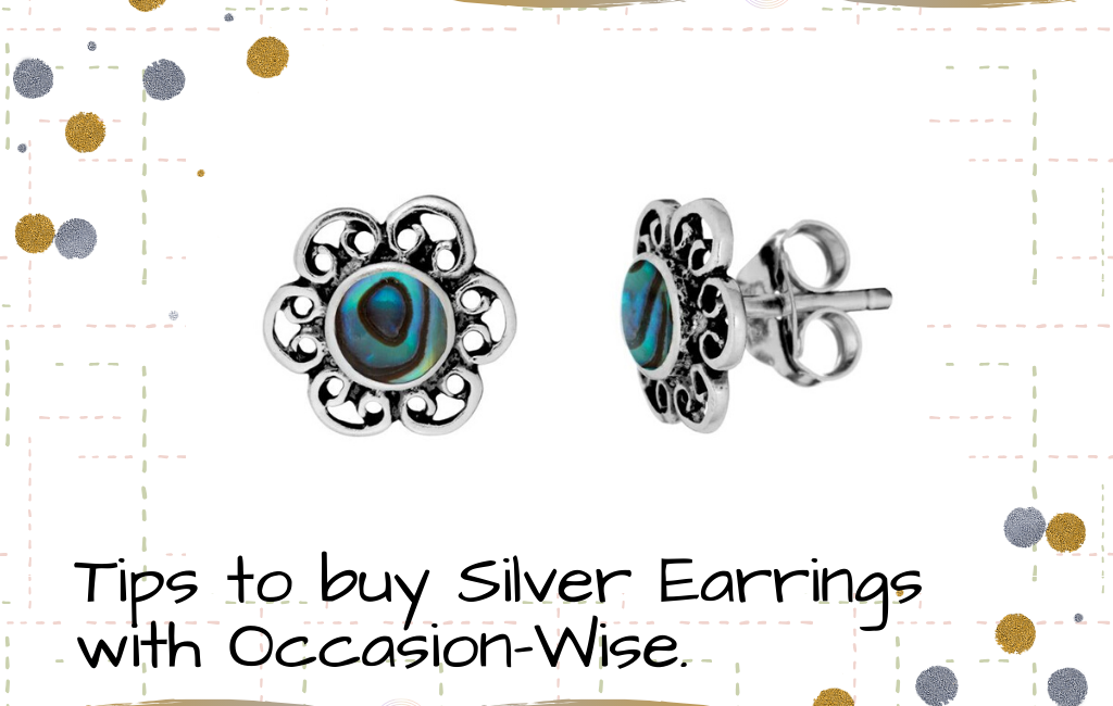 Tips to buy Silver Earrings with Occasion Wise.