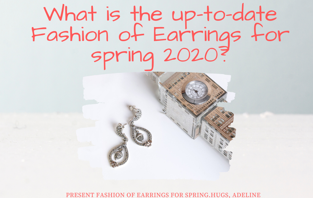What is the up to date Fashion of Earrings for spring 2020